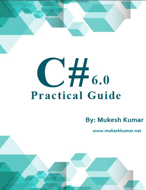 CSharp 6 - Practical Guide - By Mukesh Kumar